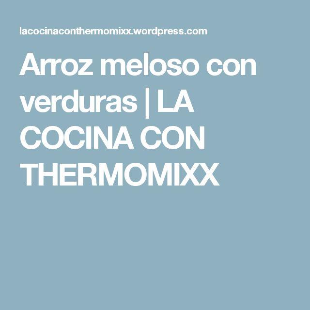 Arroz meloso con verduras | LA COCINA CON THERMOMIXX