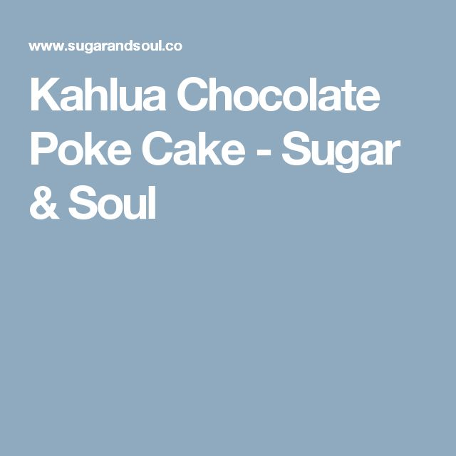 Kahlua Chocolate Poke Cake - Sugar & Soul