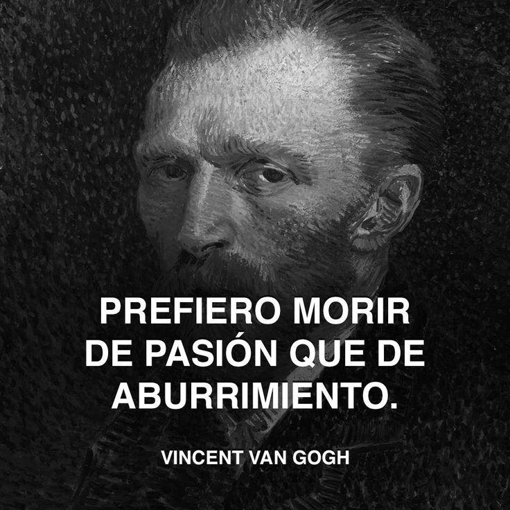 « Prefiero morir de pasión que de aburrimiento. » - Vincent van Gogh #pasión #muerto #vangogh http://www.pandabuzz.com/es/cita-del-dia/Vincent-vanGogh-pasión
