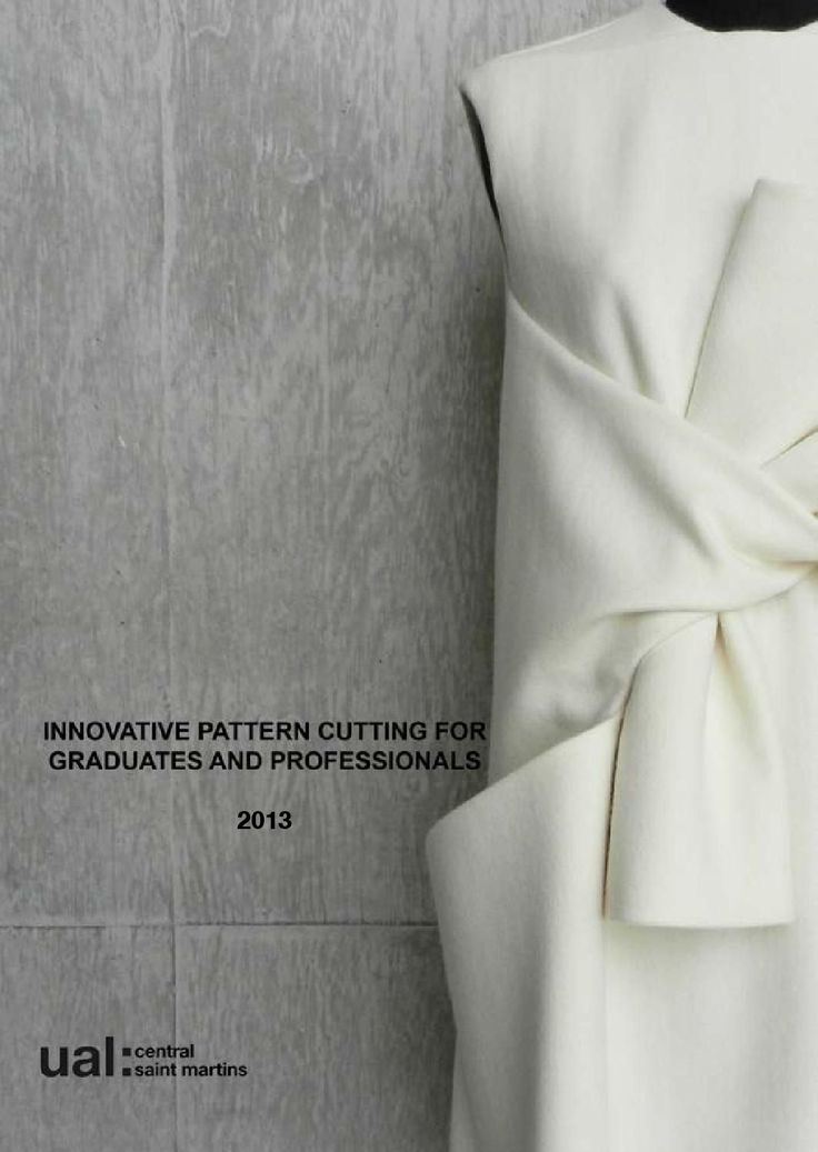 INNOVATIVE PATTERN CUTTING FOR GRADUATES + PROFESSIONALS 2013 http://www.arts.ac.uk/csm/courses/postgraduate/innovative-pattern-cutting/