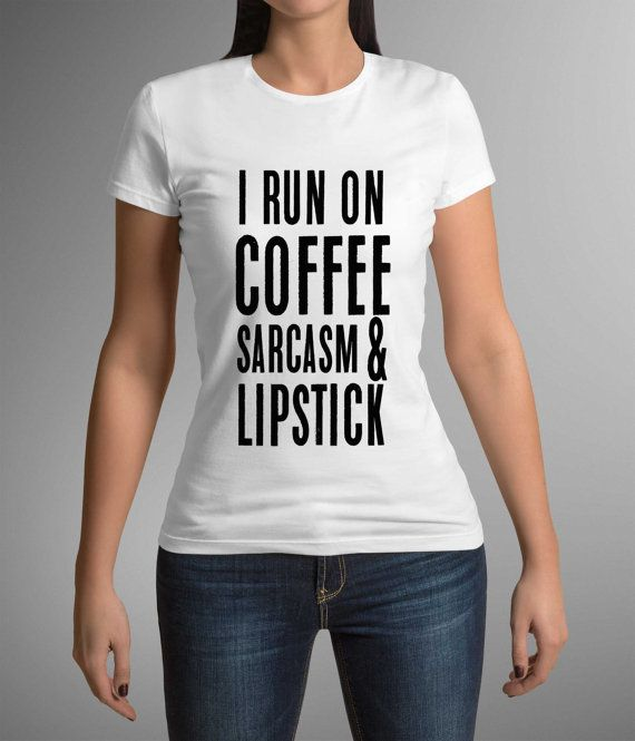 Great t-shirt! Funny print! I Run On Coffee Sarcasm & Lipstick! Woman Clothing! Nice gift!