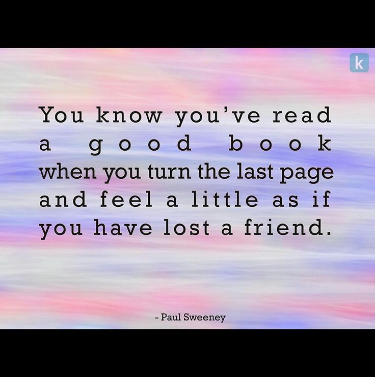 You know you've read a good book when you tur  the last page and feel a little as id you have lost a friend