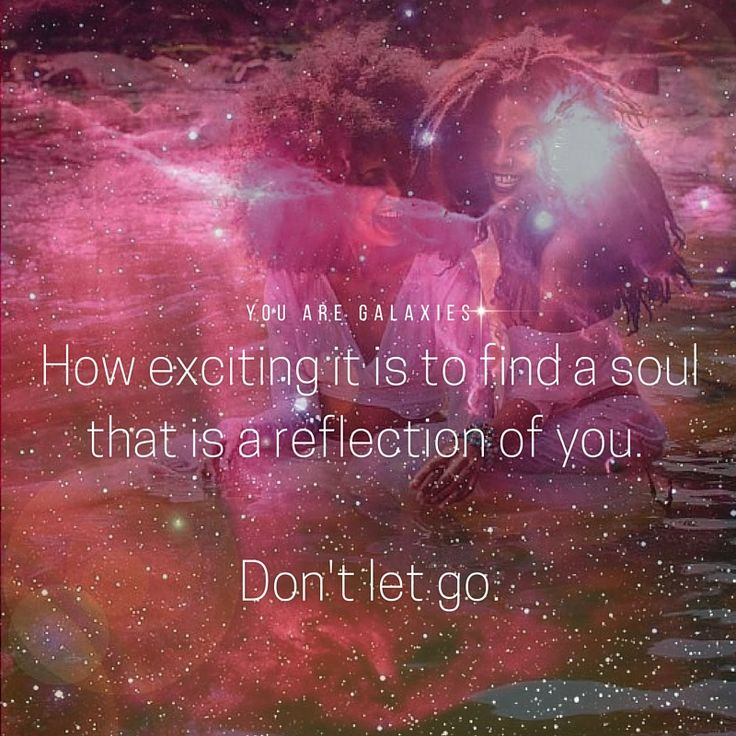 How exciting it is to find a soul that is a reflection of you. Don't let go. @youaregalaxies #youaregalaxies #soul #love You Are Galaxies