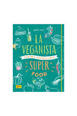 Superfood. La Veganista - Nicole Just