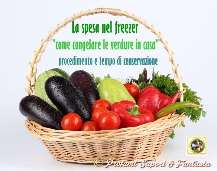 La spesa nel freezer le verdure, le buone regole per conservare al meglio nel freezer di casa le verdure acquistate o dall'orto ed averle pronte al bisogno