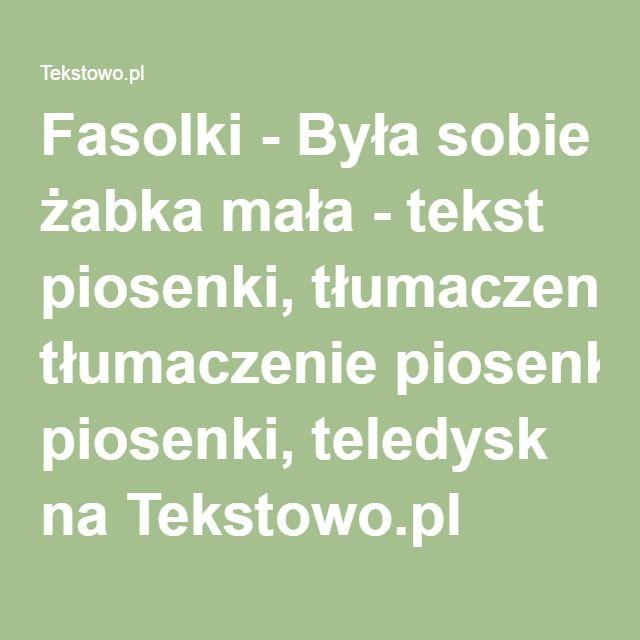 Fasolki - Była sobie żabka mała - tekst piosenki, tłumaczenie piosenki, teledysk na Tekstowo.pl