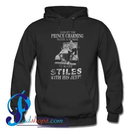 Forget The Prince Charming With A Horse I Want Stiles With His Jeep Hoodie