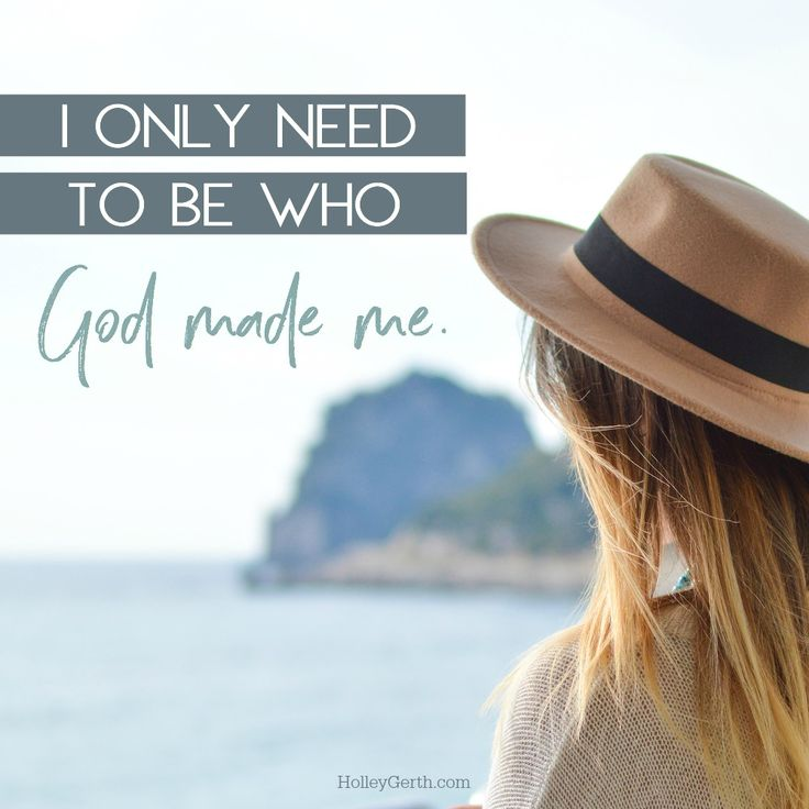 I only need to bewho God made me.