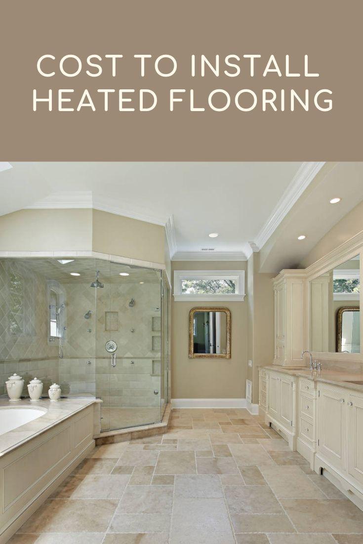 Cost To Install Heated Bathroom Flooring 2021 Cost Calculator Best Bathroom Flooring Heated Bathroom Floor Heated Floors