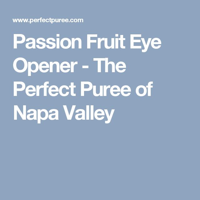 Passion Fruit Eye Opener - The Perfect Puree of Napa Valley