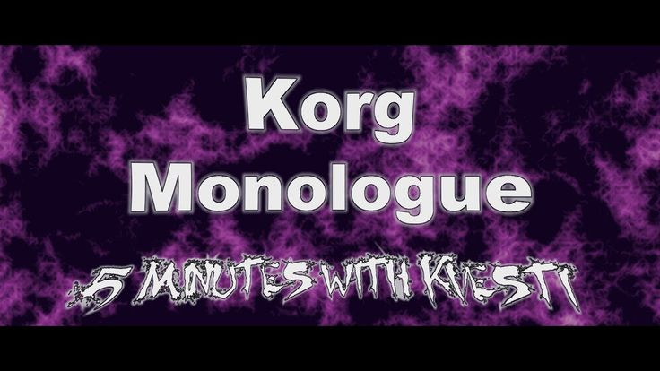 Few words of Korg Monologue - 5 Minutes with Kvesti