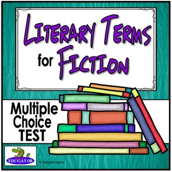 Literary Terms for Fiction TEST. Elements of Literature multiple choice test on 33 critical literature terms or story elements of literature that are important to student understanding of fiction texts, such as plot, theme, conflict, setting, etc. 10 pages, including key.