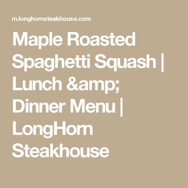 Maple Roasted Spaghetti Squash | Lunch & Dinner Menu | LongHorn Steakhouse