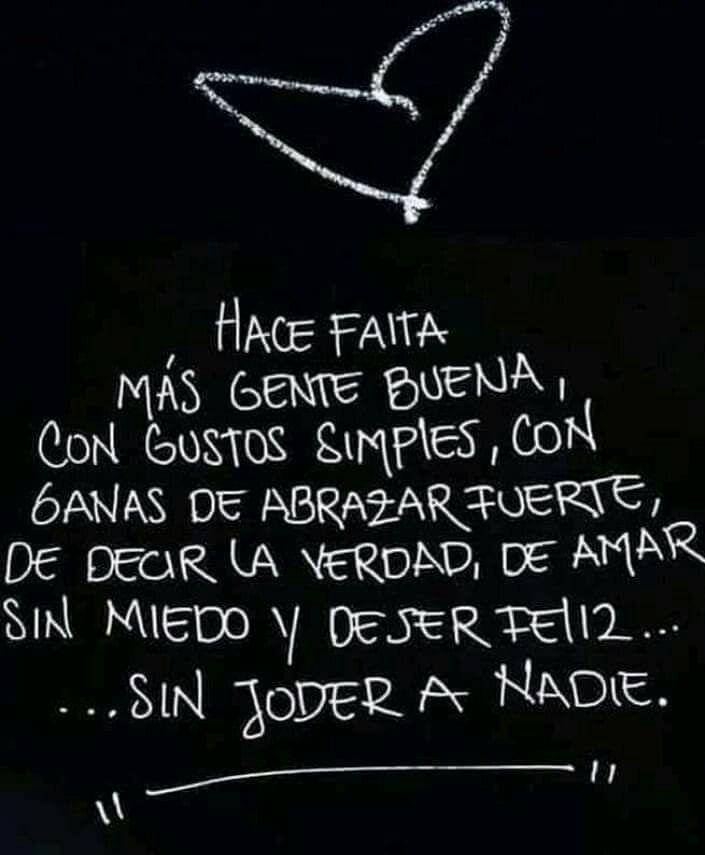 Hace Falta Más Gente Buena Frases Frases Vida Amor Y