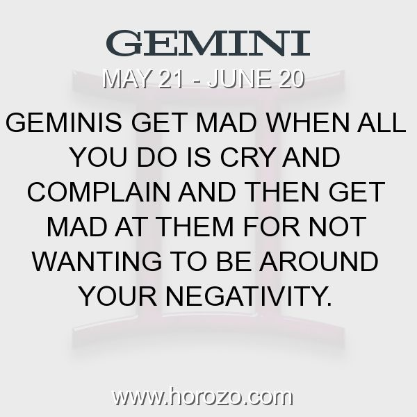 Fact about Gemini: Geminis get mad when all you do is cry and complain and... #gemini, #geminifact, #zodiac. More info here: https://www.horozo.com/blog/geminis-get-mad-when-all-you-do-is-cry-and-complain-and/ Astrology dating site: https://www.horozo.com