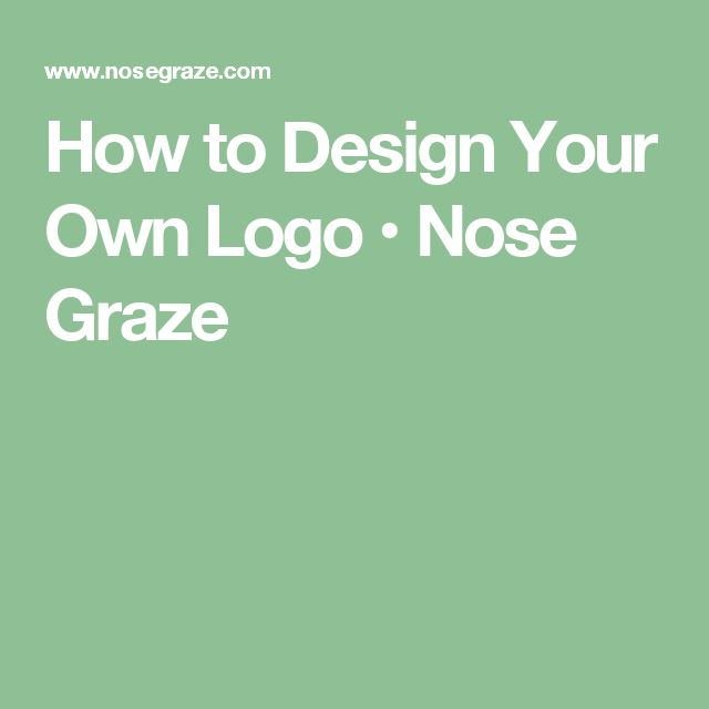 How to Design Your Own Logo • Nose Graze