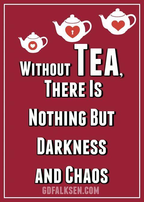 Zgadzamy się z tym. Bez herbaty jest tylko ciemność i chaos.  Miłego poniedziałku i dużo słońca. 🌞
