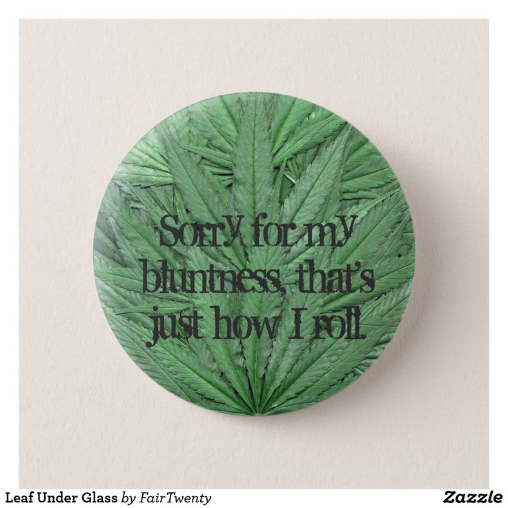 Leaf Under Glass Button  - you can  customize or remove the text. #marijuana #ganja #pot #weed #cannabis #grass