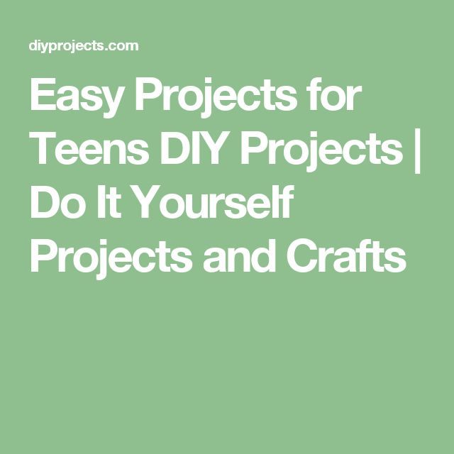 Do It Yourself Project: Easy Projects For Teens DIY Projects