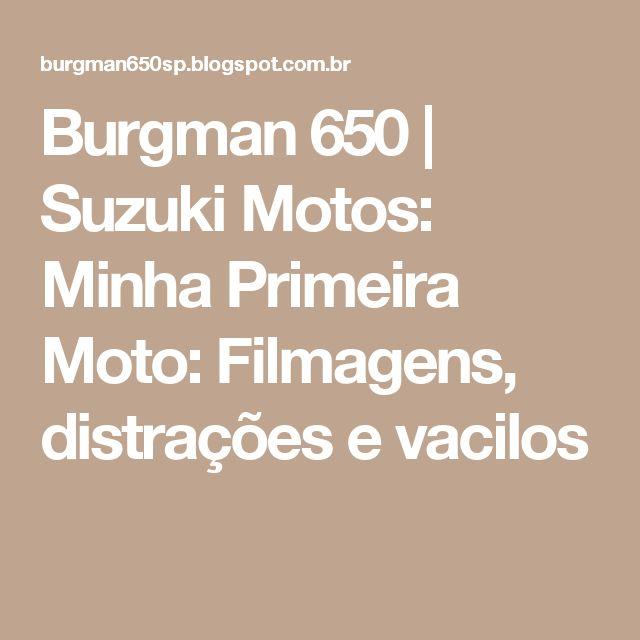 Burgman 650 | Suzuki Motos: Minha Primeira Moto: Filmagens, distrações e vacilos