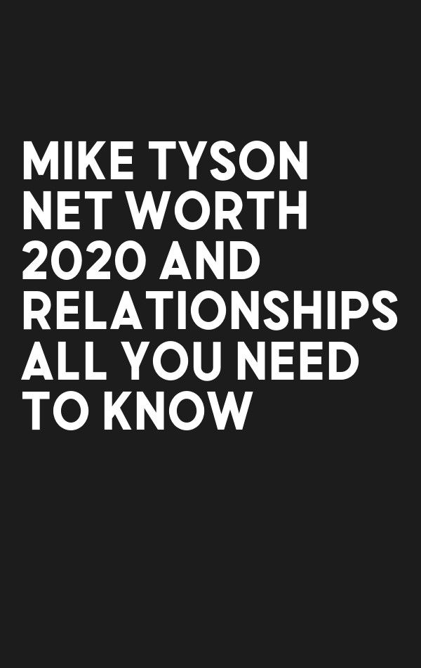 Mike Tyson Net Worth 2020 And Relationships All You Need To Know In 2020 Relationship Zodiac Signs Funny Mike Tyson