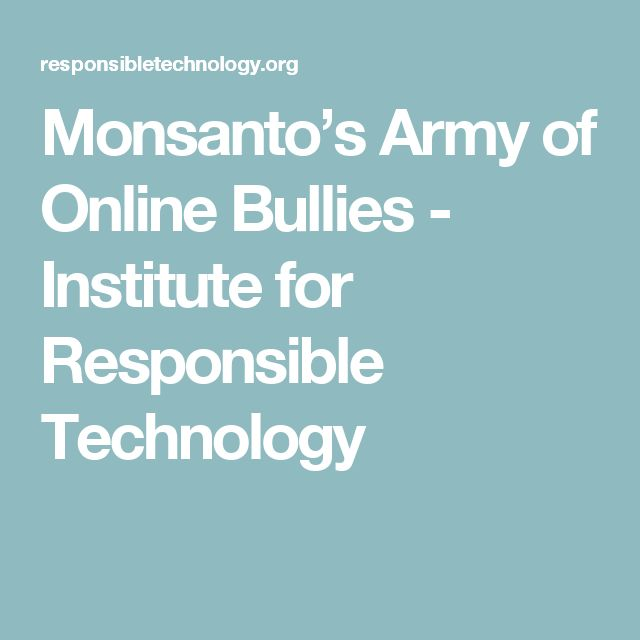 Monsanto's Army of Online Bullies - Institute for Responsible Technology