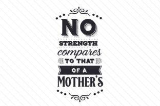 No strength compares to that of a mother's - Creative Fabrica