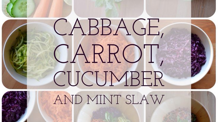 Cabbage, Carrot, Cucumber and Mint Slaw — Thinky Bites
