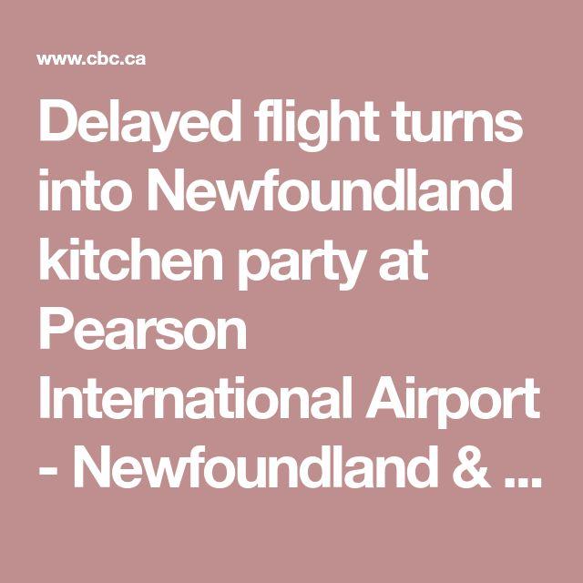 Delayed flight turns into Newfoundland kitchen party at Pearson International Airport - Newfoundland & Labrador - CBC News
