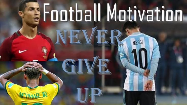 Never Give Up [Football Motivation] ft. Lionel Messi, C Ronaldo, Neymar ...