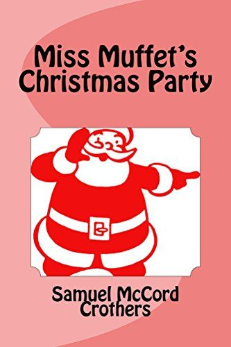 Miss Muffet's Christmas Party (Illustrated Edition) (Classic Christmas Books Book 34) by [Crothers, Samuel McCord]