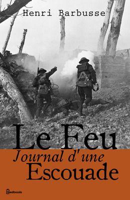 Le Feu- Journal d'une Escouade de Henri Barbusse ! Télécharger en EPUB, aussi disponible pour Kindle et en PDF
