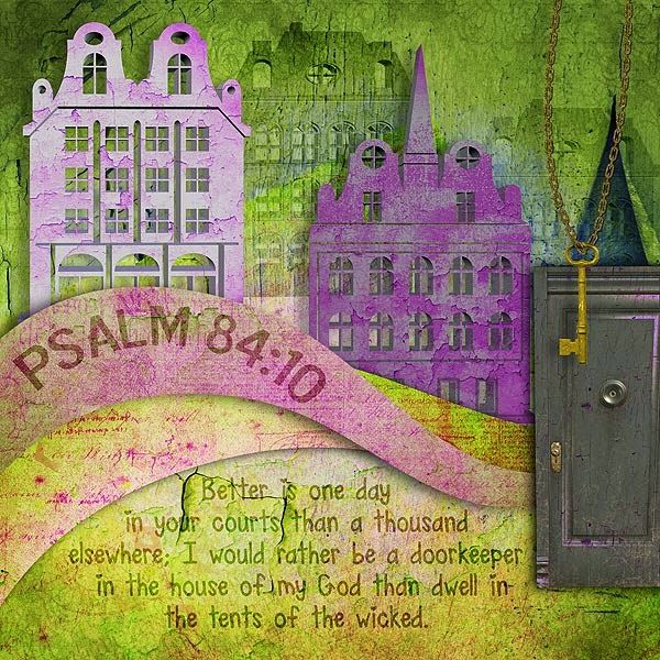 Better is one day in your courts than a thousand elsewhere; I would rather be a doorkeeper in the house of my God than dwell in the tents of the wicked.  Psalm 84:10  Digital scrapbooking kit: Misfit Dollhouse by Marta van Eck