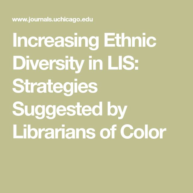Increasing Ethnic Diversity in LIS: Strategies Suggested by Librarians of Color