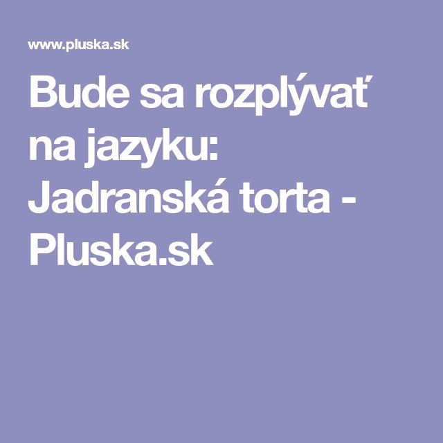 Bude sa rozplývať na jazyku: Jadranská torta - Pluska.sk