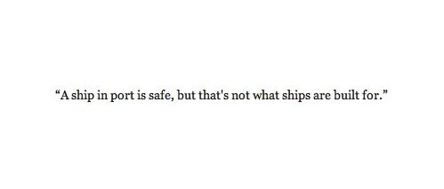 """A ship in port...""Quote"