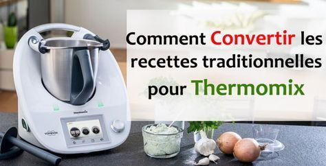 Comment Convertir les recettes traditionnelles pour Thermomix, voici des astuces pour réaliser vos recettes préférés traditionnelles avec votre thermomix.