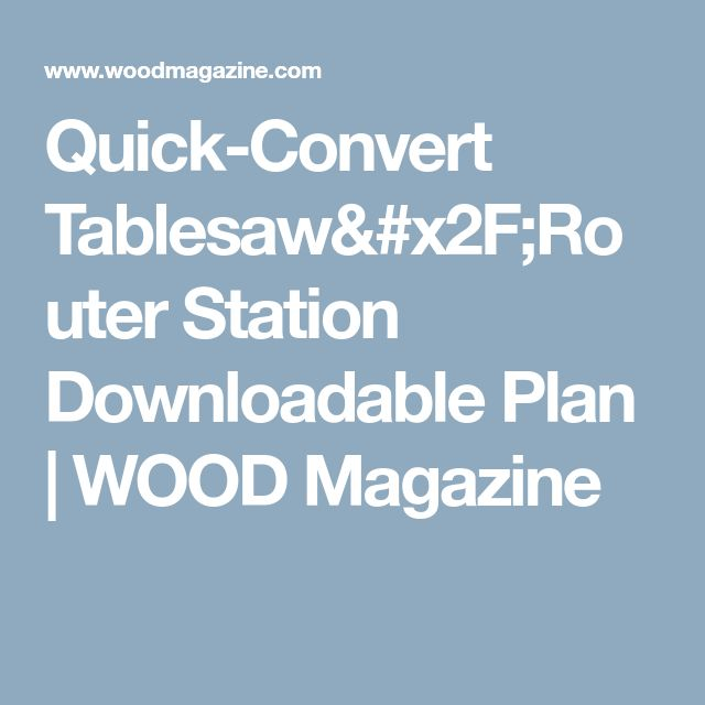 10 best routers images on pinterest woodworking wood router and quick convert tablesawrouter station downloadable plan wood magazine keyboard keysfo Images