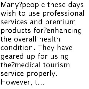 The most exceptional medical tourism services in our time