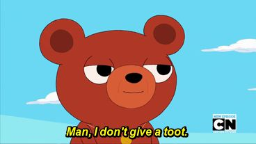 """""""Bear please, I don't give a toot - Adventure Time Season 6, Episode 31""""- Possibly the best way to end an episode"""
