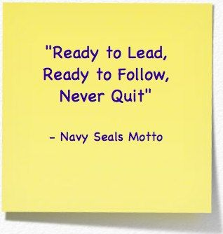 Navy Seals Motto.... For some reason I have missed my brother like crazy for the past few days