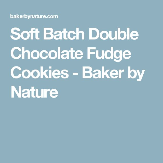 Soft Batch Double Chocolate Fudge Cookies - Baker by Nature