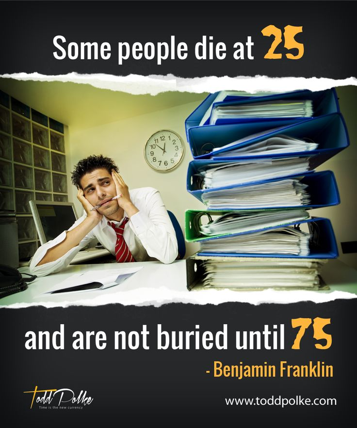 Some people die at 25 and are not buried until 75 - Benjamin Franklin  Such a sad way to live especially at such a young age.  Don't waste that youth and energy sitting in your comfortable spot, just watching things happen around you.  Be part of something magnificent.  Know what your passions are and live your life following it.