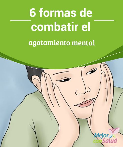6 formas de combatir el agotamiento mental   Sabemos que es importante concentrarte en tus obligaciones pero si ya llegaste al punto extremo de agotamiento mental es momento de parar.