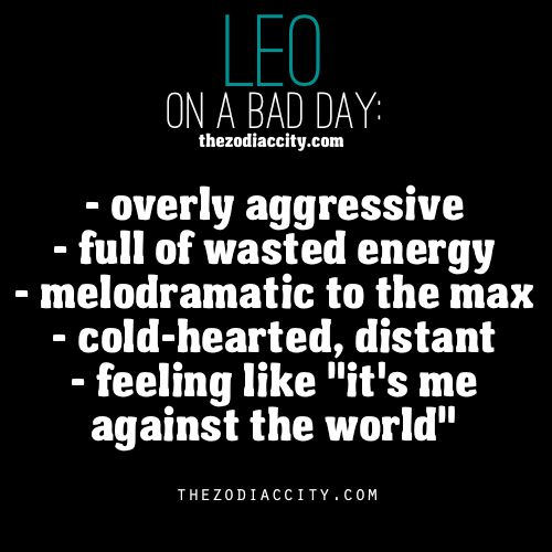 Zodiac Leo on a bad day,