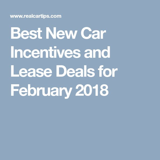 Best New Car Incentives and Lease Deals for February 2018