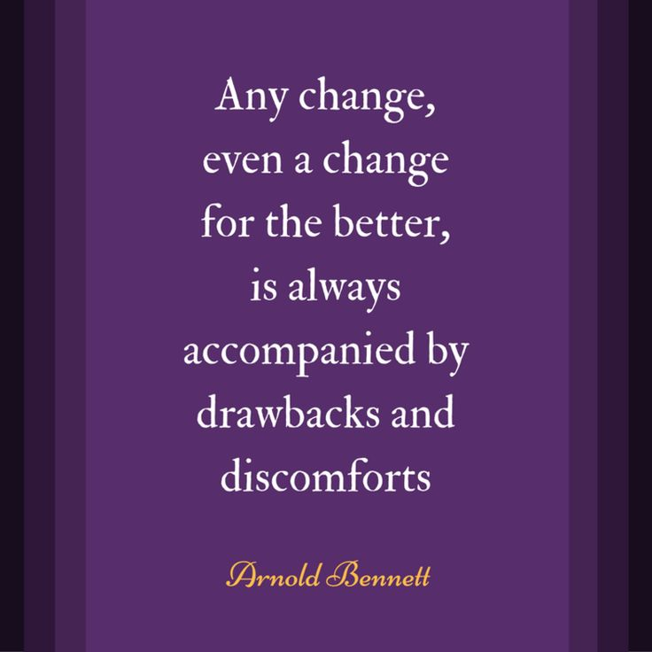 """Inspirational Quote: """"Any change, even a change for the better, is always accompanied by drawbacks and discomforts"""" - Arnold Bennett"""