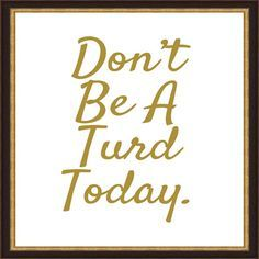 Best Photo Gallery For Website  Don ut be a Turd Today Printable on Etsy Would be fun