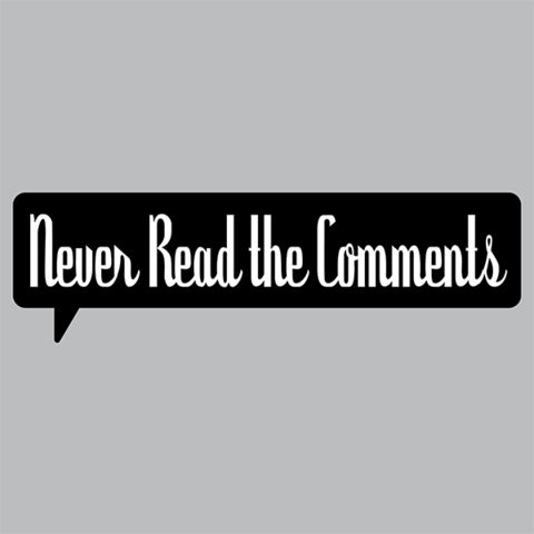 Never Read The Comments T-Shirt/Tanktop | Feminist Apparel