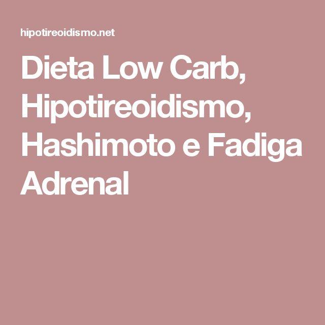 Dieta Low Carb, Hipotireoidismo, Hashimoto e Fadiga Adrenal
